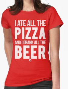 I Ate All The Pizza And I Drank All The Beer [Wht] | FreshTS Womens Fitted T-Shirt