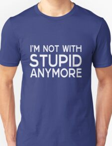 I'm not with stupid anymore Unisex T-Shirt