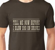 Tell me before I blow $50 on drinks Unisex T-Shirt