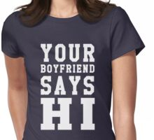 Your Boyfriend Says Hi Womens Fitted T-Shirt