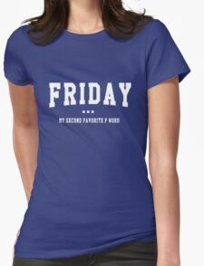Friday. My second favorite F word Womens Fitted T-Shirt