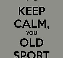 Keep Calm, You Old Sport by Jemma Baalham