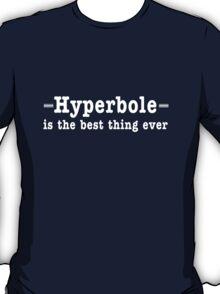 Hyperbole. The Best Thing Ever T-Shirt