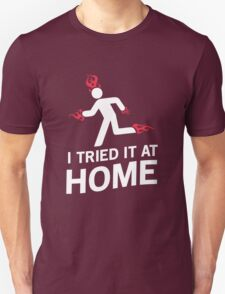 I tried it at home Unisex T-Shirt