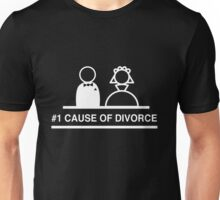 Weddings. Number one cause of divorce Unisex T-Shirt