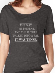 The past, present and future walked into a bar. It was tense Women's Relaxed Fit T-Shirt
