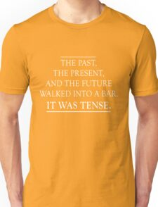 The past, present and future walked into a bar. It was tense Unisex T-Shirt