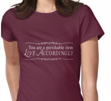 You are perishable item. Life accordingly Womens Fitted T-Shirt