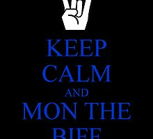 Keep Calm and Mon The Biff! by Jemma Baalham