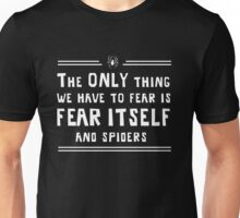 The only thing we have to fear is fear itself and spiders Unisex T-Shirt