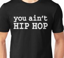 you ain't HIP HOP Unisex T-Shirt