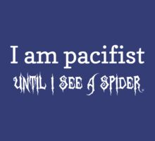 I'm a pacifist until I see a spider by contoured