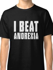 I beat anorexia Classic T-Shirt