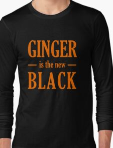 Ginger is the new black Long Sleeve T-Shirt