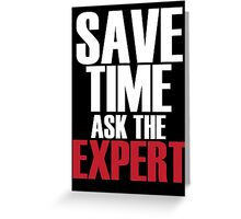 Save time ask the expert Greeting Card