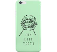 Fun With Teeth :D iPhone Case/Skin