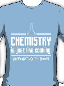 Chemistry is like cooking but don't lick the spoon t-shirt T-Shirt