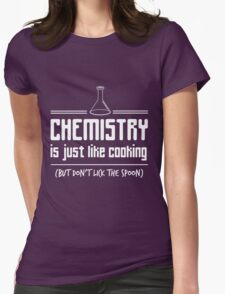 Chemistry is like cooking but don't lick the spoon t-shirt Womens Fitted T-Shirt