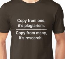 Copy from one its plagiarism. Copy from many it's research Unisex T-Shirt