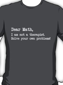 Dear Math, I am not your therapist. Solve your own problems  T-Shirt