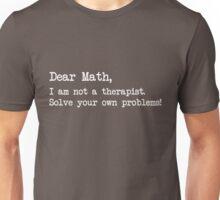 Dear Math, I am not your therapist. Solve your own problems  Unisex T-Shirt