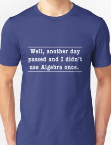 Another day passed and I didn't use Algebra once Unisex T-Shirt
