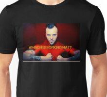 #MADNESSOFKINGMATT Unisex T-Shirt