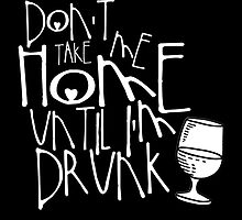 Don't take me home until I'm drunk by angeliana