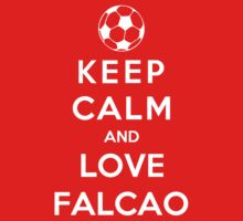 Keep Calm And Love Falcao by Phaedrart