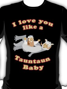 I Love you like a Tauntaun Baby T-Shirt