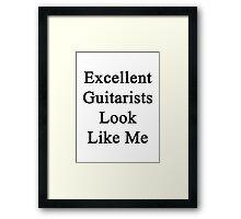 Excellent Guitarists Look Like Me Framed Print
