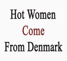 Hot Women Come From Denmark  by supernova23