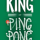 King of Ping Pong by LordWharts