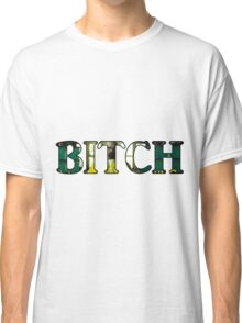 Bitch! Classic T-Shirt