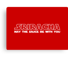Sriracha May The Sauce Be With You Canvas Print