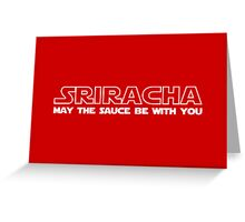 Sriracha May The Sauce Be With You Greeting Card
