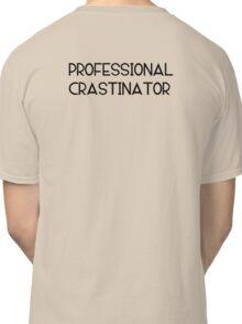 Professional Crastinator Classic T-Shirt