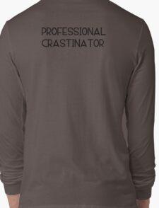 Professional Crastinator Long Sleeve T-Shirt