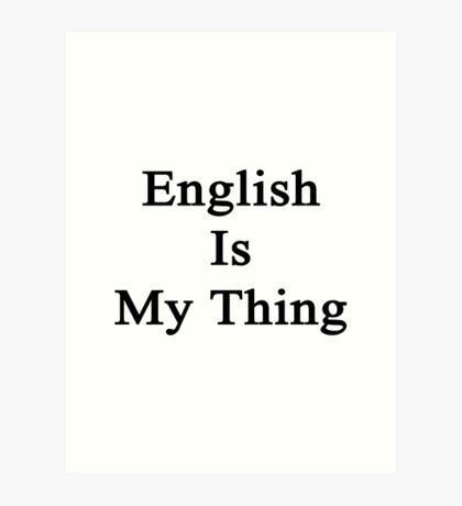 English Is My Thing  Art Print