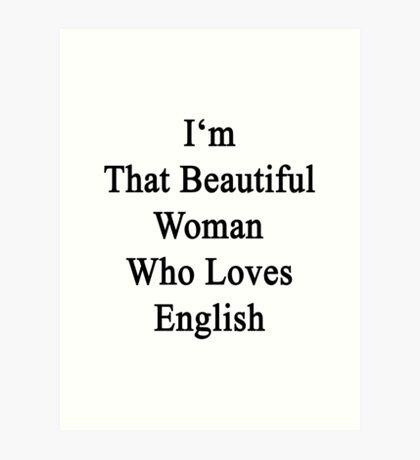I'm That Beautiful Woman Who Loves English  Art Print