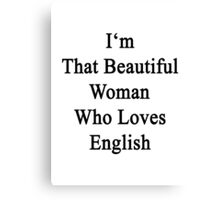 I'm That Beautiful Woman Who Loves English  Canvas Print