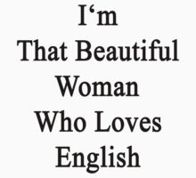I'm That Beautiful Woman Who Loves English  by supernova23