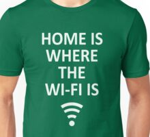 Home is where the Wi-Fi is! Unisex T-Shirt