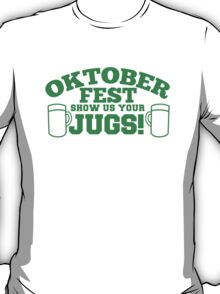 OKTOBERFEST show us your JUGS! funny T-Shirt