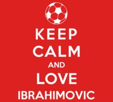 Keep Calm And Love Ibrahimovic by Phaedrart