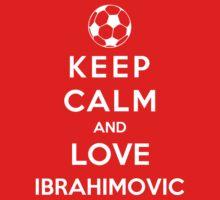 Keep Calm And Love Ibrahimovic by Phaedrart