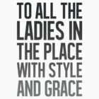 ''To all the ladies in the place with style and grace'' GREY by DaCompany