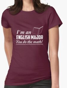 I'm an English major. You do the math T-Shirt