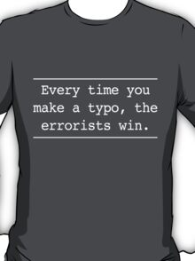Every time you make an error the errorists win T-Shirt