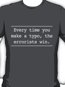 Every time you make an error the errorists win T-Shirt